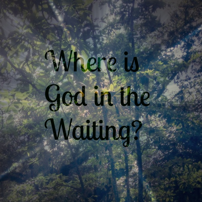 Where is God in the Waiting