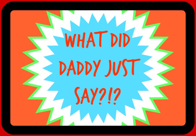 What did daddy say