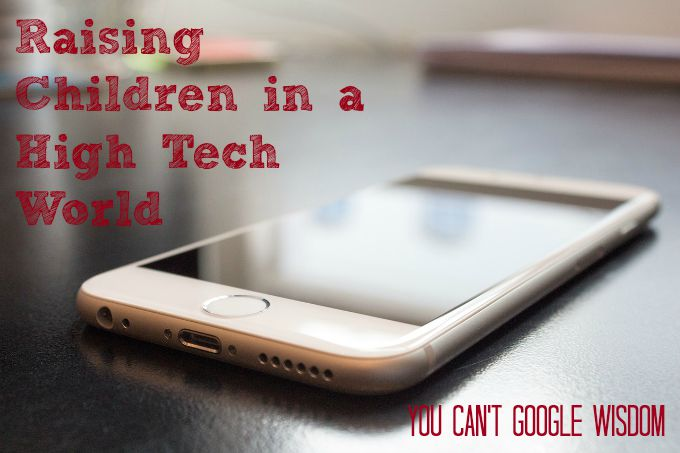 You can't google wisdom.  So how do we raise children full of wisdom in a high tech world?
