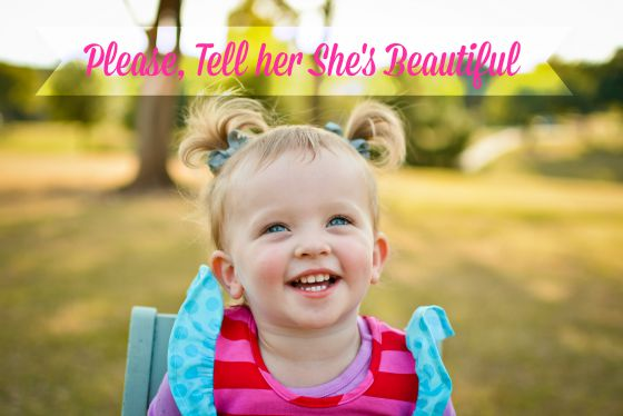 Our words matter - make sure what we are telling them is valuable! Please tell my daughter she's beautiful, just don't stop there.