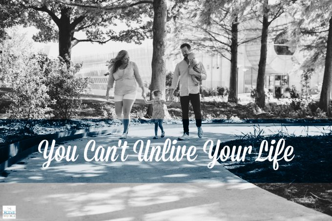 You Can't Unlive Your Life