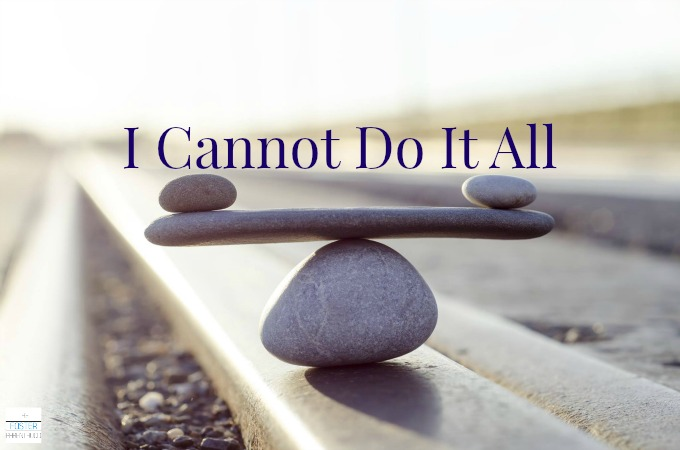 I Cannot Do It All - none of us can. Why don't we start to focus on what we can do, and do that thing well?