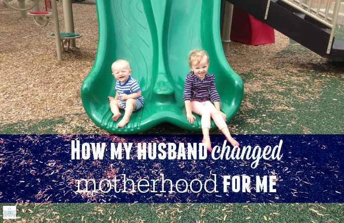 How My Husband Changed Motherhood for Me. The simple sentence that changed my perspective.
