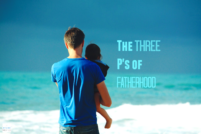 The Three P's of Fatherhood: Patience, Persistence and Parenting