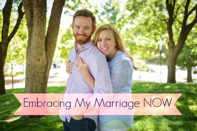 Embracing My Marriage NOW - Why I'm accepting this season of wife and mom and embracing how it changes my marriage.