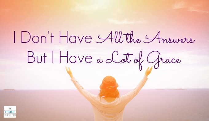 I don't have all the answers, but I have a lot of grace. How to be OK with not having it all figured out.